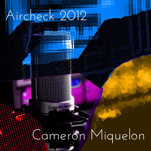 Aircheck 2012 - Cameron Miquelon