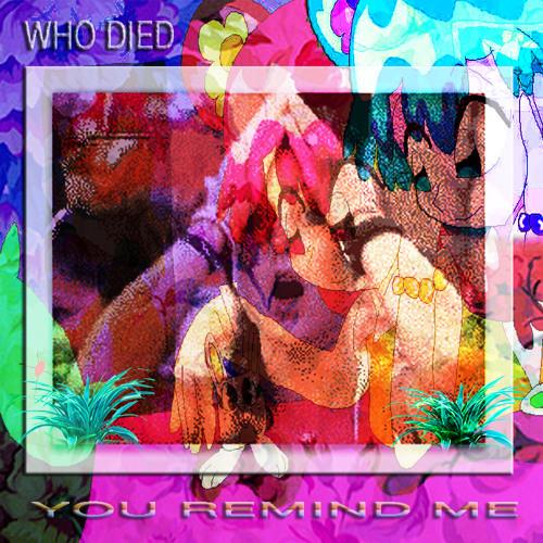 ᅠᅠᅠᅠᅠᅠᅠWHO DIED - YOU REMIND ME