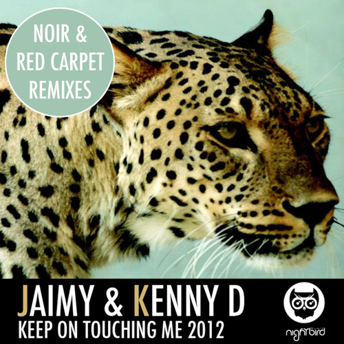 Keep On Touching Me (Noir Remix) - Jaimy & Kenny D - Nightbird