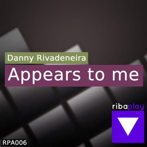 Danny Rivadeneira - Appears to me (Original Mix)   Ribaplay