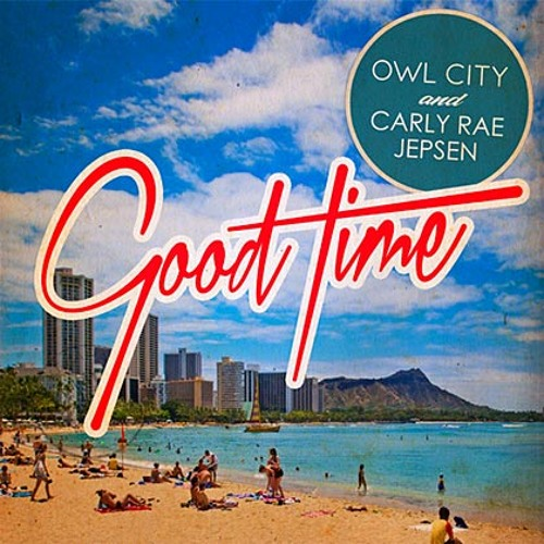 Owl City Ft. Carly Rae Jepson - Good Time (Adizzle Remix) FREE