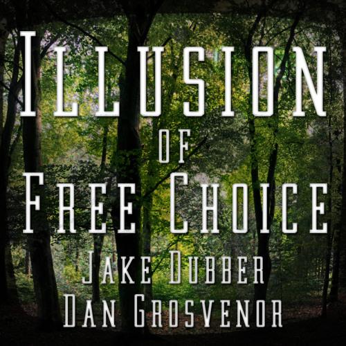Illusion of Free Choice (Prod. Jake Dubber & Dan Grosvenor)
