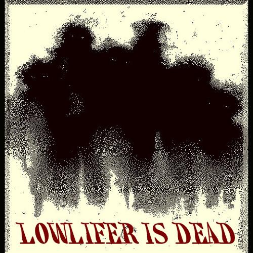 LOWLIFER - Lowlifer Is Dead