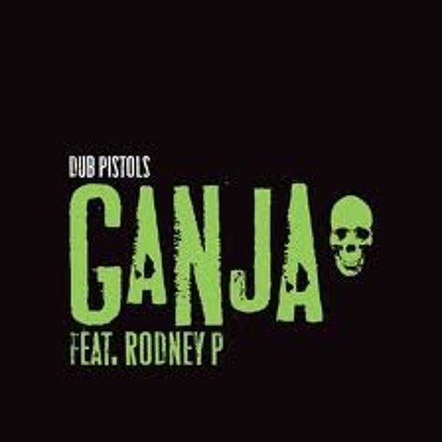 DUB PISTOLS - GANJA - FEAT RODNEY P - DIALECT & KOSINE VIP MIX