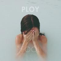 PLOY - Fool