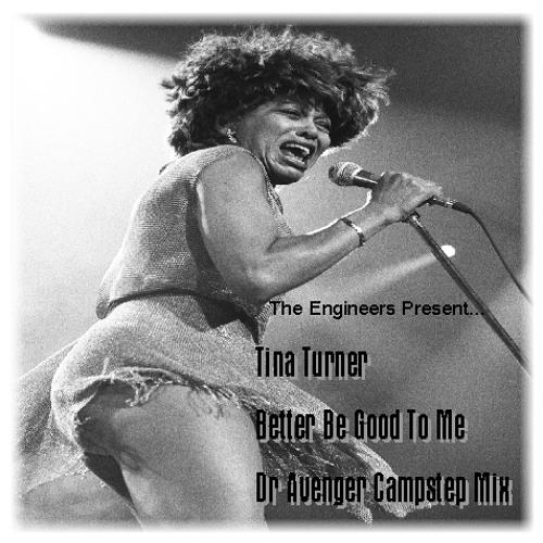 Tina Turner-Better Be Good To Me (Dr. Avenger Campstep 2012 Mix)