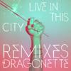 Dragonette - Live In This City (Davey Badiuk Remix)