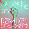 Dragonette - Live In This City (Madera Remix)