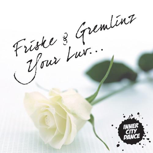 Friske & Gremlinz - Your Luv