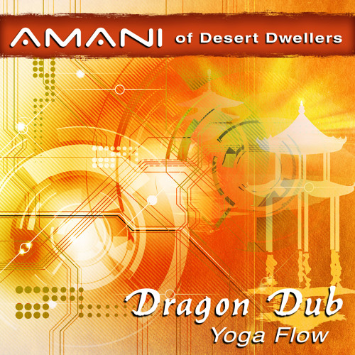 Amani of Desert Dwellers (Dragon Dub Yoga Flow)