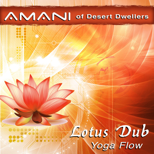 Amani of Desert Dwellers (Lotus Dub Yoga Flow)