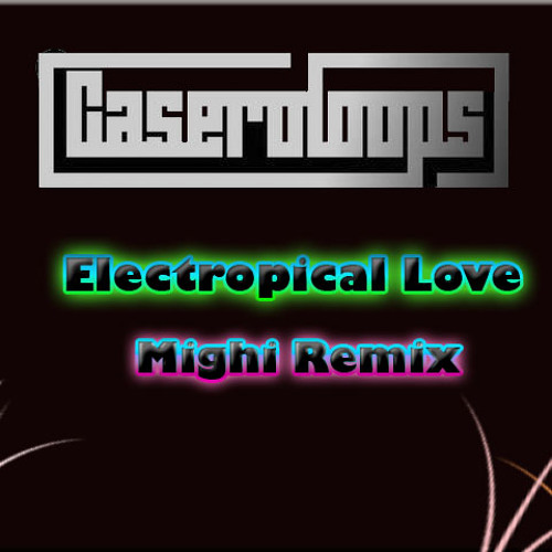 Caseroloops - Electropical Love (Mighi Remix) WINNER REMIX CONTEST