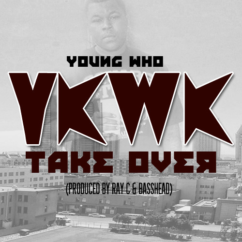 YKWK Takeover - Young Who (Prod. by Bass Beatz & Ray C)