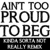 The Temptations - Ain't Too Proud To Beg (KSNR Remix)