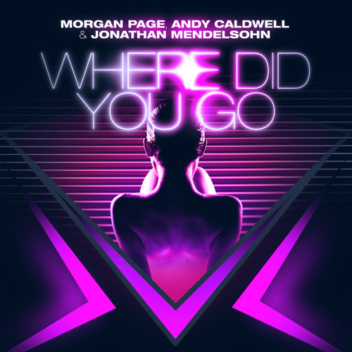 Morgan Page, Andy Caldwell, and Jonathan Mendelsohn - Where Did You Go (Album version)
