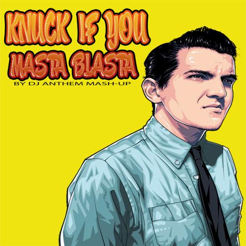 Knuck If You Masta Blasta (Dj Anthem mashup)