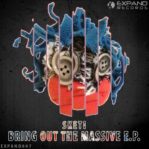 Sketi - Bring Out The Massive (Original Mix) [EXPAND RECORDS]