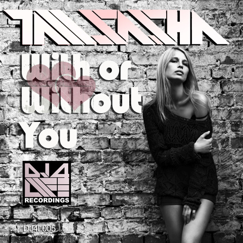 Tall Sasha - With Or Without You [PREVIEW] [OUT NOW ON BEATPORT]
