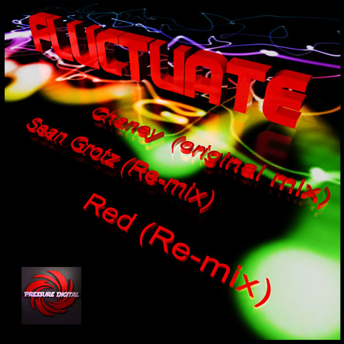 Chaney - Fluctuate (Red Re-mix) available from all good download stores