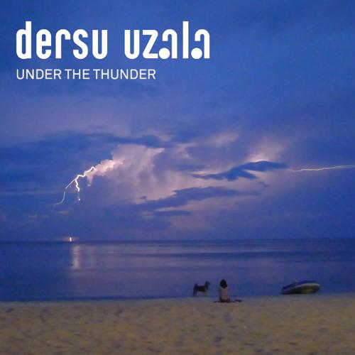 Dersu Uzala - Under The Thunder