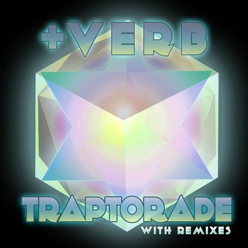 """+VERB - """"TRAPTORADE (ELOQ REMIX)""""  OUT on 710 Records"""