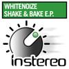 WhiteNoize - Shake and Bake