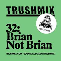 Trushmix 32: Brian Not Brian