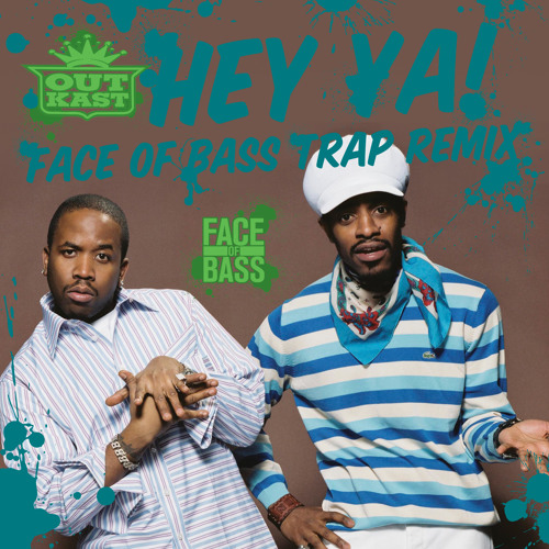 Hey Ya (Face of Bass Trap Remix) - Outkast