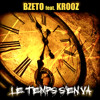 BZETO feat. KROOZ - LE TEMPS S'EN VA - Radio Edit