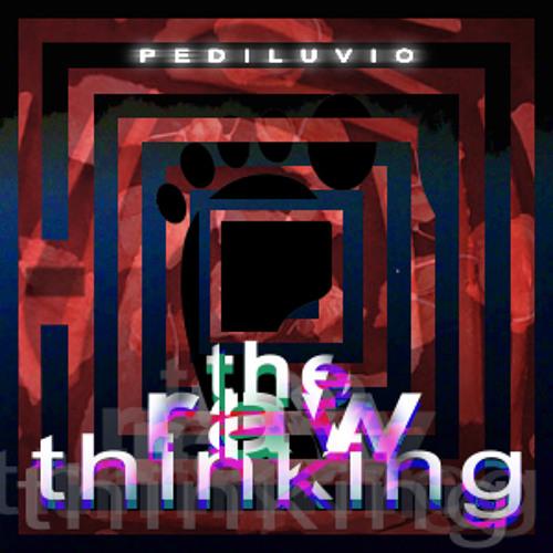 Pediluvio - The Raw Thinking