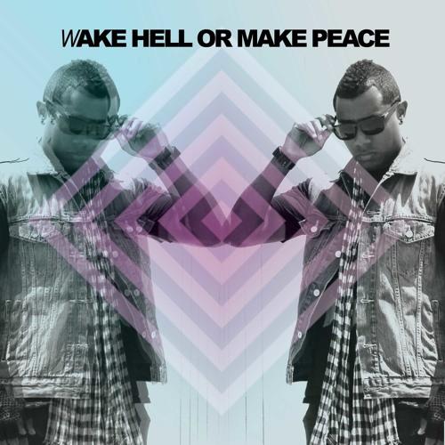 Wake Hell Or Make Peace