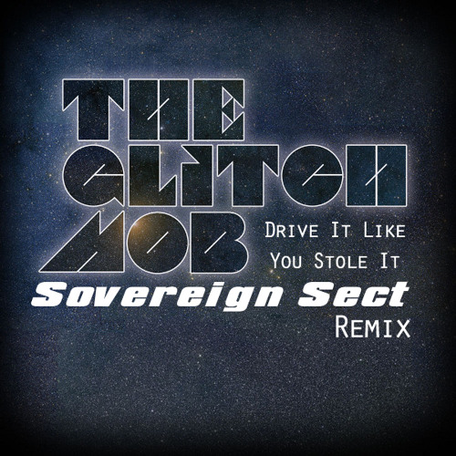 Drive It Like You Stole It (Sovereign Sect Remix) FREE DOWNLOAD!!!