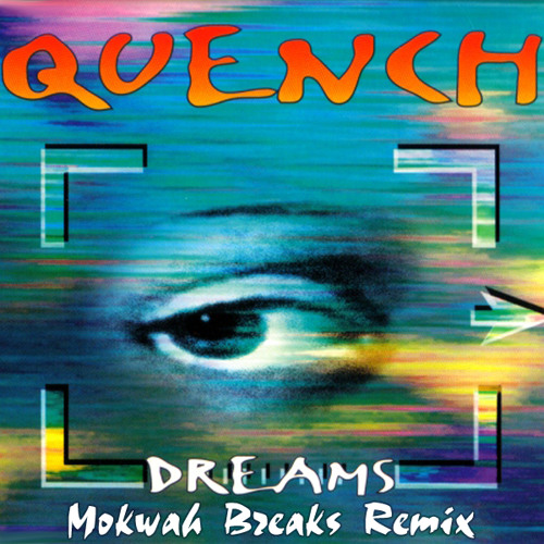 Quench - Dreams (Mokwah Breaks Remix)