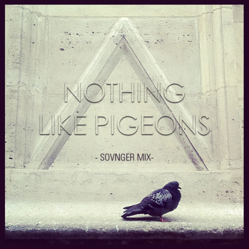 """Nothing like Pigeons"" mix"