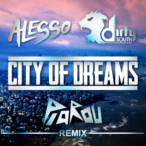 Dirty South & Alesso feat. Ruben Haze - City Of Dreams (PiaROu remix)