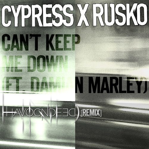 "Cypress Hill x Rusko ft. Damian Marley - Can't Keep Me Down (HavocNdeeD ""One For The Kids"" RemiX)"