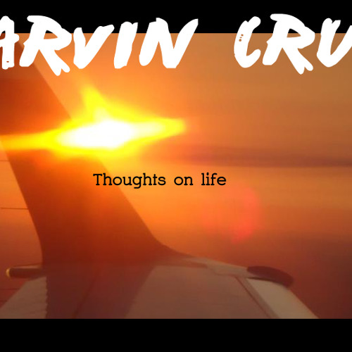 Marvin Cruz - Thoughts On Life