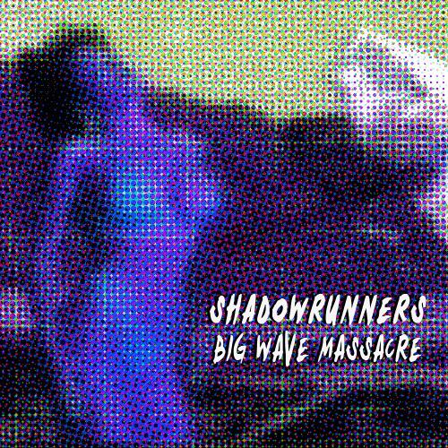 Shadowrunners - Big Wave Massacre [single]
