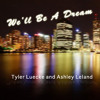 We'll Be A Dream (Tyler Luecke and Ashley Leland)
