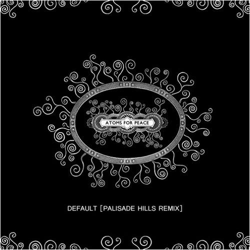 Atoms For Peace - Default [Palisade Hills Remix]