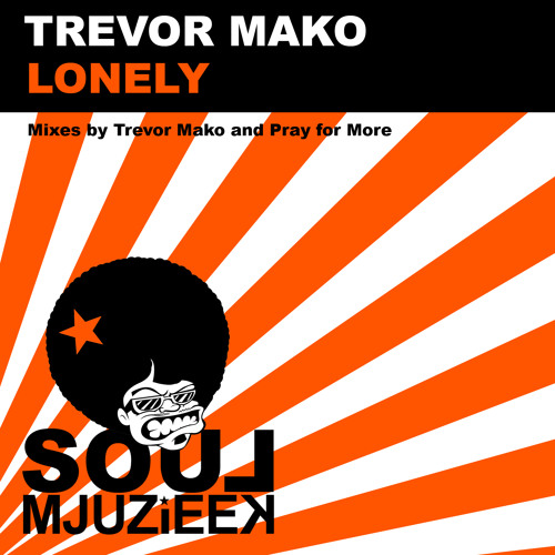 OUT NOW! Trevor Mako - Lonely (Pray for More's in Love with Mjuzieek Remix)