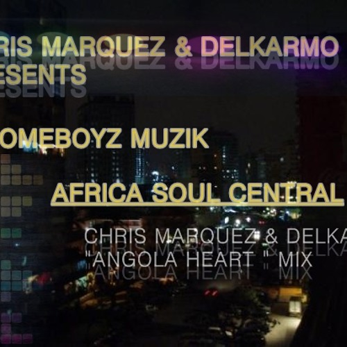 "Homeboyz Muzik - Africa Central Soul ( Chris Marquez & Delkarmo "" Angola Heart "" Mix )"