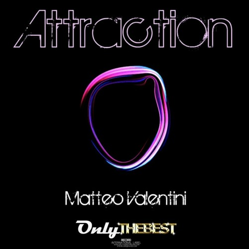 108# Matteo Valentini - Attraction (Andrealistic Remix) [ Only the Best Record international ]