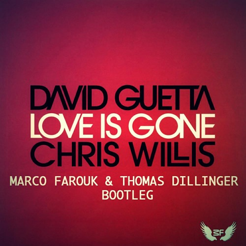 David Guetta & Chris Willis - Love is Gone (Marco Farouk & Thomas Dillinger Bootleg) [FREE DOWNLOAD]
