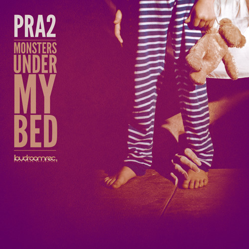 PRA2 - Monsters Under My Bed (Preview) [OUT NOW @ BEATPORT]