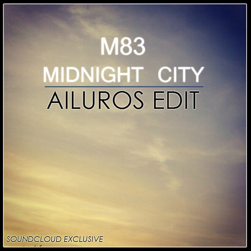 M83 - Midnight City (Ailuros Edit)