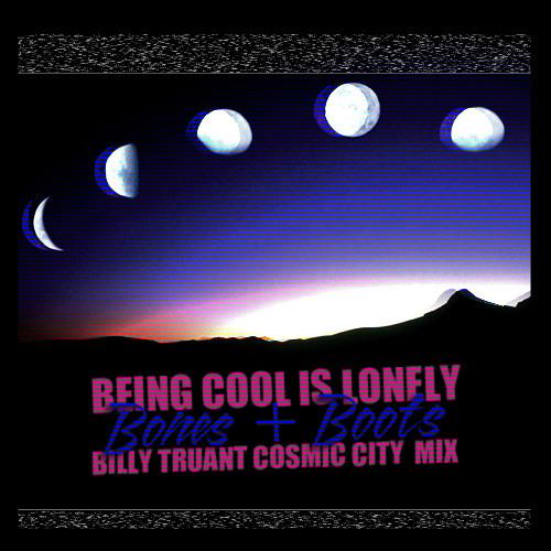 BONES + BOOTS (billy truant cosmic city mix)