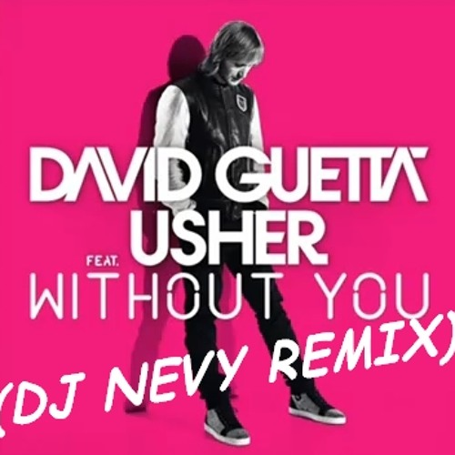 David Guetta feat. Usher - Without You (DJ NEVY REMIX)