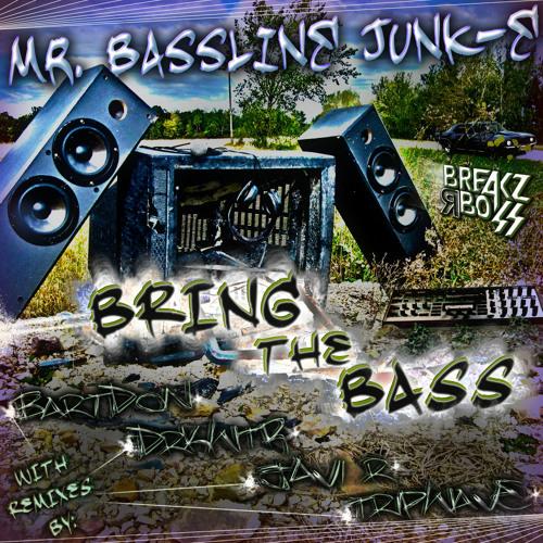 Mr. Bassline Junk-E - Bring The Bass (Tripwave remix) - OUT NOW ON BEATPORT / TOP 100 BEATPORT BREAKS CHART