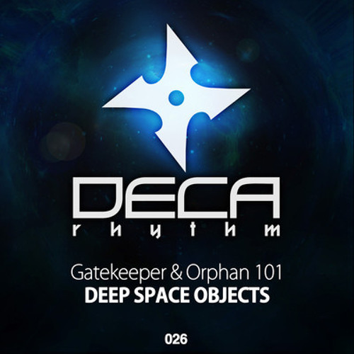 Deep Space Objects [clip] - Gatekeeper & Orphan 101 - out now on Deca Rhythm DECA026